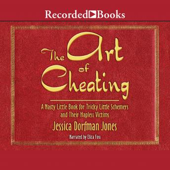 Download Art of Cheating: A Nasty Little Book for Tricky Little Schemers and Their Hapless Victims by Jessica Dorfman Jones