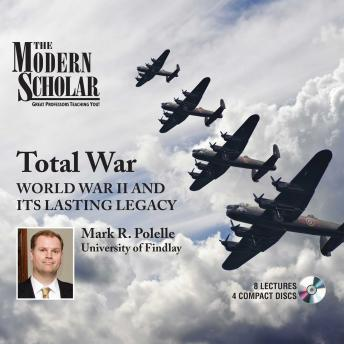 Total War: World War II and Its Lasting Legacy, Professor Mark R. Polelle