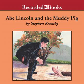 Abe Lincoln and the Muddy Pig, Stephen Krensky