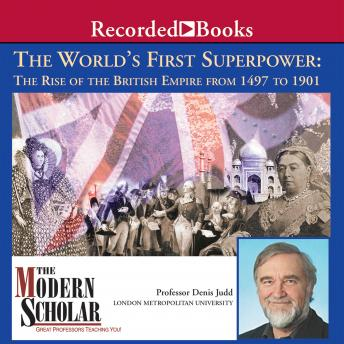World's First Superpower: The Rise of the British Empire From 1497 To 1901, Audio book by Denis Judd