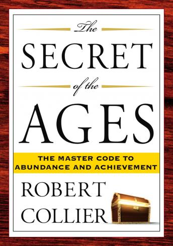Secret of the Ages: The Master Code to Abundance and Achievement, Robert Collier