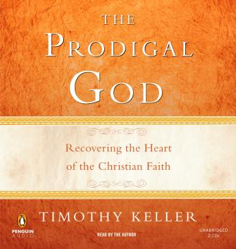 Download Prodigal God: Recovering the Heart of the Christian Faith by Timothy Keller