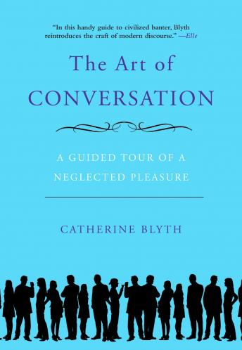 Art of Conversation: A Guided Tour of a Neglected Pleasure, Catherine Blyth