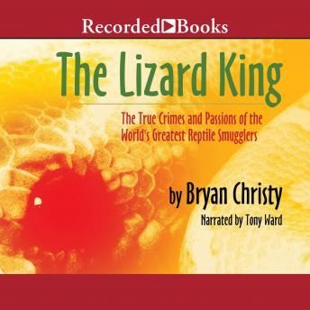 The Lizard King :The True Crimes and Passions of the World's Greatest Reptile Smugglers
