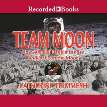 Team Moon:  How 400,000 People Landed Apollo 11 on the Moon, Catherine Thimmesh