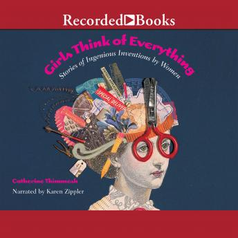 Girls Think of Everything: Stories of Ingenious Inventions by Women, Catherine Thimmesh