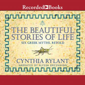 Beautiful Stories of Life : Six Greeks Myths, Retold, Cynthia Rylant