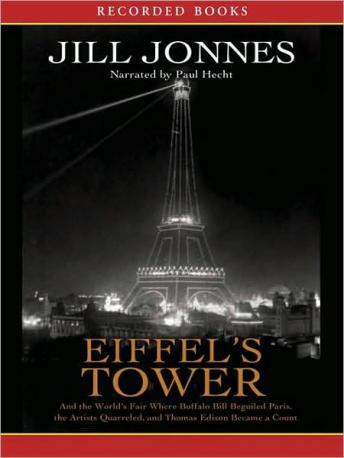 Eiffel's Tower: And the World's Fair Where Buffalo Bill Beguiled Paris, the Artists Quarreled, and Thomas Edison Became a Count, Jill Jonnes