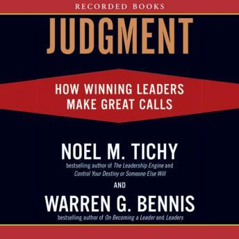Judgment: How Winning Leaders Make Great Calls, Warren G. Bennis, Noel M. Tichy