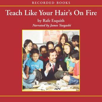 Teach Like Your Hair's on Fire: The Methods and Madness Inside Room 56, Rafe Esquith