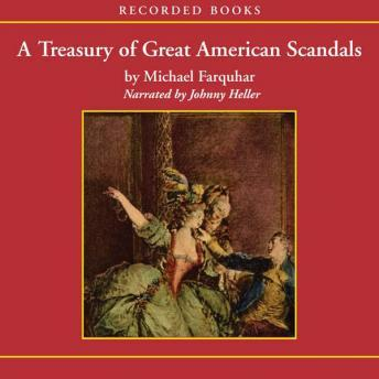 Treasury of Great American Scandals: Tantalizing True Tales of Historic Misbehavior by the Founding Fathers and Others Who Let Freedom Swing, Audio book by Michael Farquhar