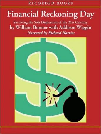 Financial Reckoning Day: Surviving the Soft Depression of the 21st Century, William Bonner