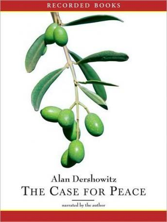 Case For Peace: How the Arab-Israeli Conflict Can be Resolved, Alan M. Dershowitz