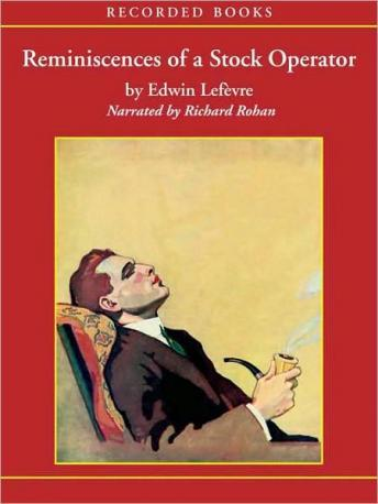 Reminiscences of a Stock Operator: With New Commentary and Insights on the Life and Times of Jesse Livermore, Edwin Lefevre