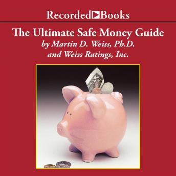 Ultimate Safe Money Guide: How Everyone 50 & Over Can Protect, Save and Grow Their Money, Martin Weiss
