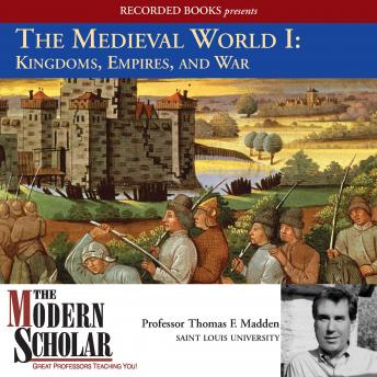 Medieval World I: Kingdoms, Empires, and War, Thomas F. Madden
