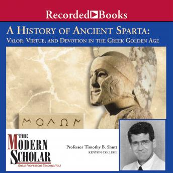 A History of Ancient Sparta: Valor, Virtue, and Devotion in the Greek Golden Age
