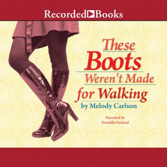 These Boots Weren't Made for Walking, Melody Carlson