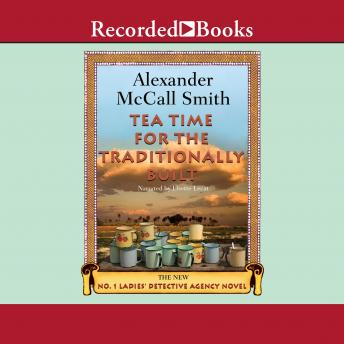 Tea Time for the Traditionally Built: A No. 1 Ladies Detective Agency Novel, Alexander McCall Smith