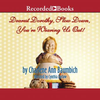 Dearest Dorothy, Slow Down, You're Wearing Us Out!, Charlene Baumbich