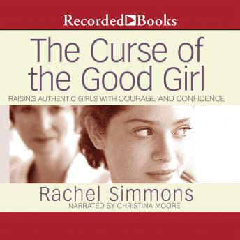 Curse of the Good Girl: Raising Authentic Girls with Courage and Confidence, Rachel Simmons