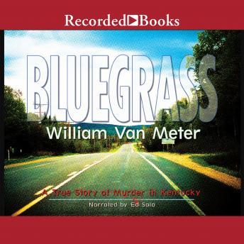 Bluegrass: A True Story of Murder in Kentucky details