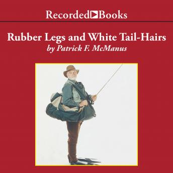 Rubber Legs and White Tail-Hairs, Patrick F. McManus