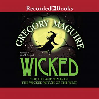 Wicked: Life and Times of the Wicked Witch of the West, Gregory Maguire
