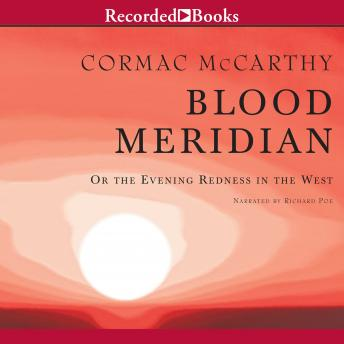 Blood Meridian: Or the Evening Redness in the West, Cormac McCarthy