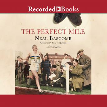 Perfect Mile: Three Athletes. One Goal. And Less Than Four Minutes to Achieve It, Neal Bascomb
