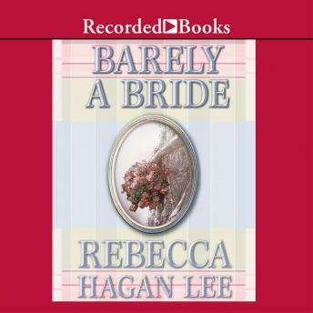 Barely a Bride, Rebecca Hagan Lee