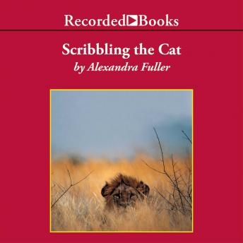 Scribbling the Cat: Travels with an African Soldier, Alexandra Fuller