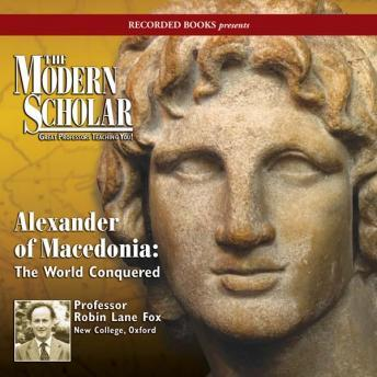 Alexander of Macedonia: The World Conquered, Professor Robin Lane Fox