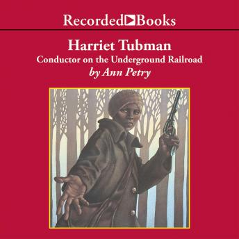 Harriet Tubman: Conductor on the Underground Railroad, Ann Petry