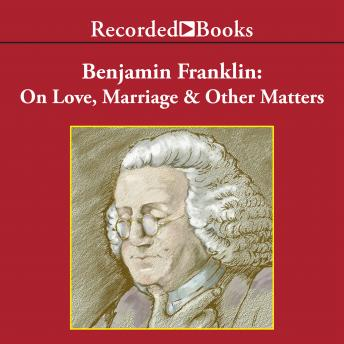 Benjamin Franklin : On Love, Marriage and Other Matters, Benjamin Franklin