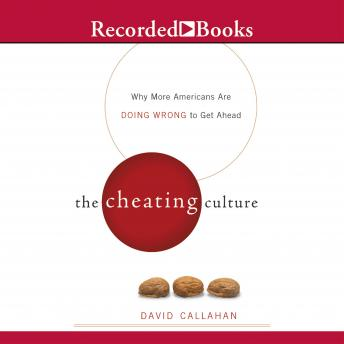 Cheating Culture: Why More Americans Are Doing Wrong to Get Ahead, David Callahan