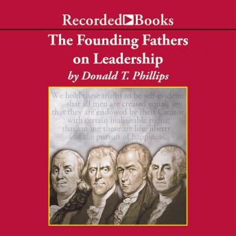 Founding Fathers on Leadership: Classic Teamwork in Changing Times, Donald T. Phillips