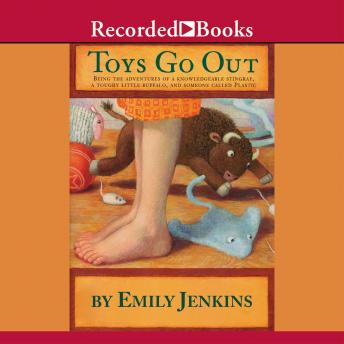 Toys Go Out: Being the Adventures of a Knowledgeable Stingray, a Toughy Little Buffalo, and Someone Called Plastic, Emily Jenkins