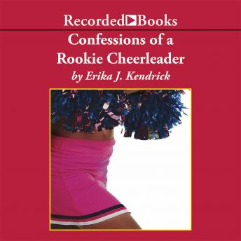 Confessions of a Rookie Cheerleader : A Novel, Erika J. Kendrick