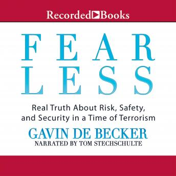 Fear Less: Real Truth About Risk, Safety, and Security in a Time of Terrorism, Gavin De Becker