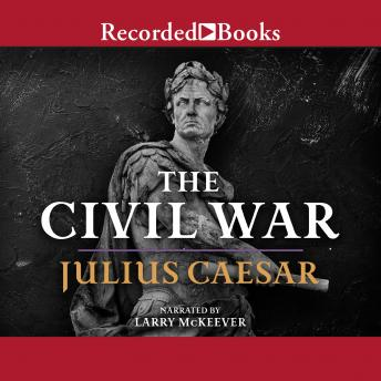 The Civil War:  50-48 BC, Julius Caesar