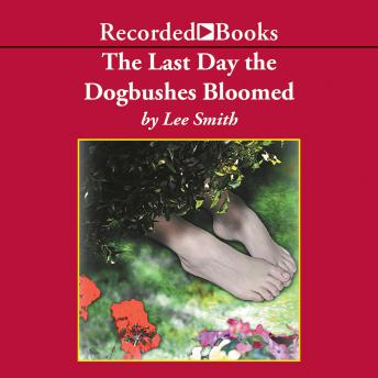 Last Day the Dogbushes Bloomed, Lee Smith