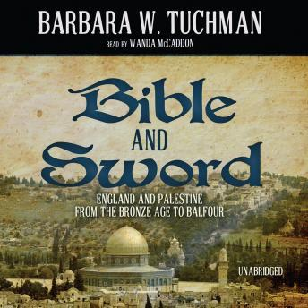 Bible and Sword: England and Palestine from the Bronze Age to Balfour, Barbara W. Tuchman