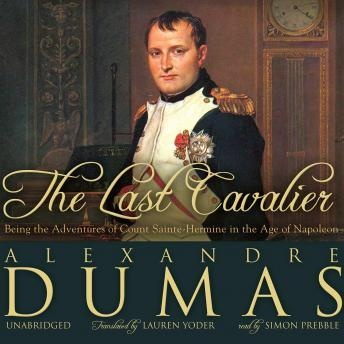 Last Cavalier: Being the Adventures of Count Sainte-Hermine in the Age of Napoleon, Alexandre Dumas