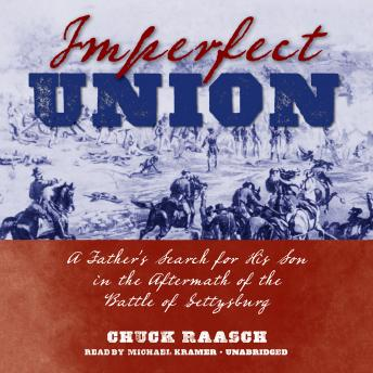 Imperfect Union: A Father's Search for His Son in the Aftermath of the Battle of Gettysburg, Chuck Raasch