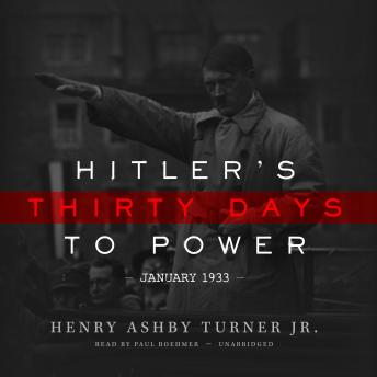 Hitler's Thirty Days to Power, Henry Ashby Turner Jr