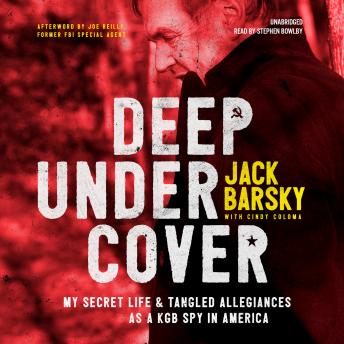 Deep Undercover: My Secret Life and Tangled Allegiances as a KGB Spy in America, Jack Barsky, Cindy Coloma