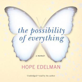 Possibility of Everything, Hope Edelman