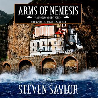 Arms of Nemesis: A Novel of Ancient Rome, Steven Saylor