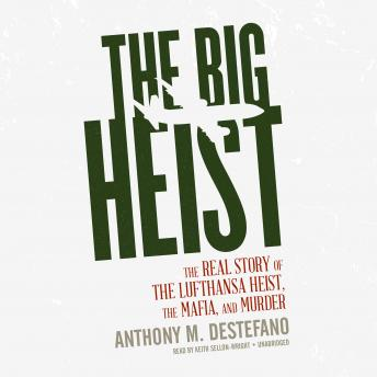 Big Heist: The Real Story of the Lufthansa Heist, the Mafia, and Murder, Anthony M. DeStefano